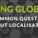 5 common questions about localisation…
