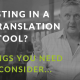 5 things you should consider when choosing a new translation tool